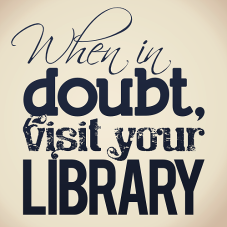 When in doubt, visit a library