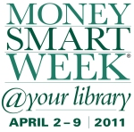 Money Smart Week @ Your Library: April 2-9, 2011